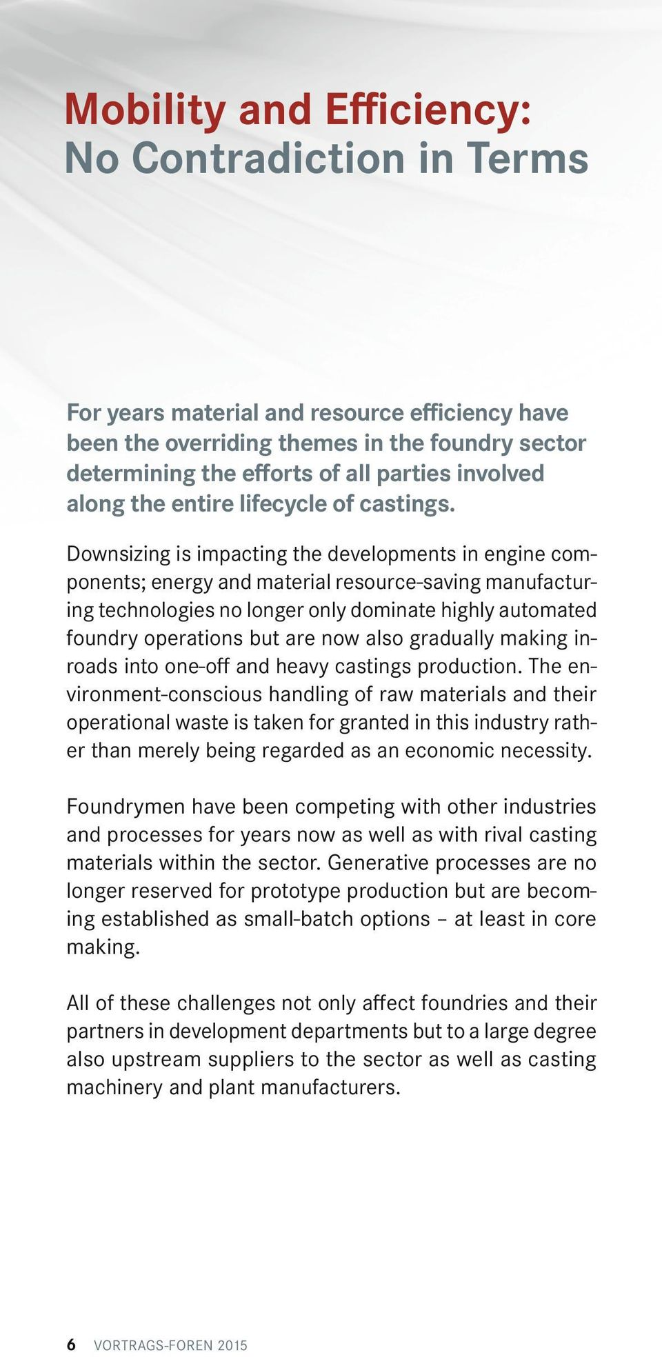 Downsizing is impacting the developments in engine components; energy and material resource-saving manufacturing technologies no longer only dominate highly automated foundry operations but are now