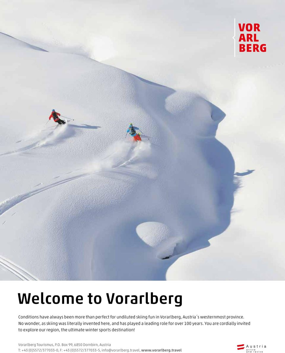 You are cordially invited to explore our region, the ultimate winter sports destination! Vorarlberg Tourismus, P.O.