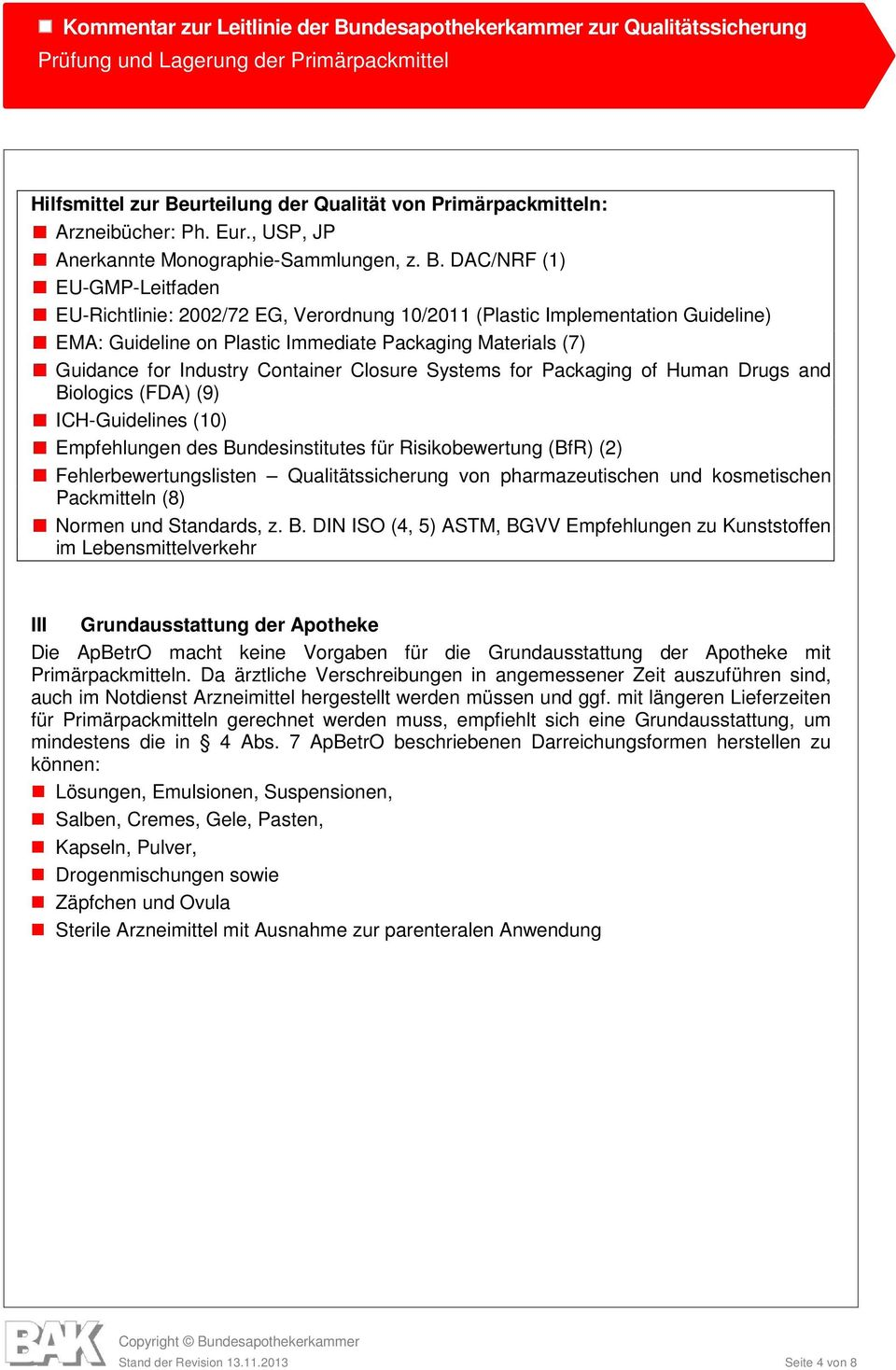 DAC/NRF (1) EU-GMP-Leitfaden EU-Richtlinie: 2002/72 EG, Verordnung 10/2011 (Plastic Implementation Guideline) EMA: Guideline on Plastic Immediate Packaging Materials (7) Guidance for Industry