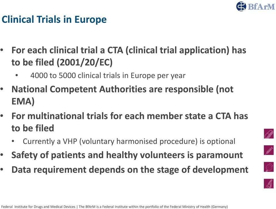 multinational trials for each member state a CTA has to be filed Currently a VHP (voluntary harmonised procedure)