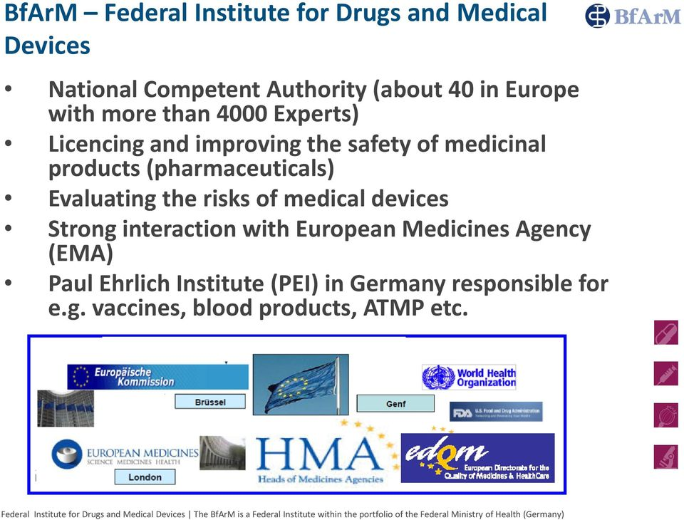 (pharmaceuticals) Evaluating the risks of medical devices Strong interaction with European