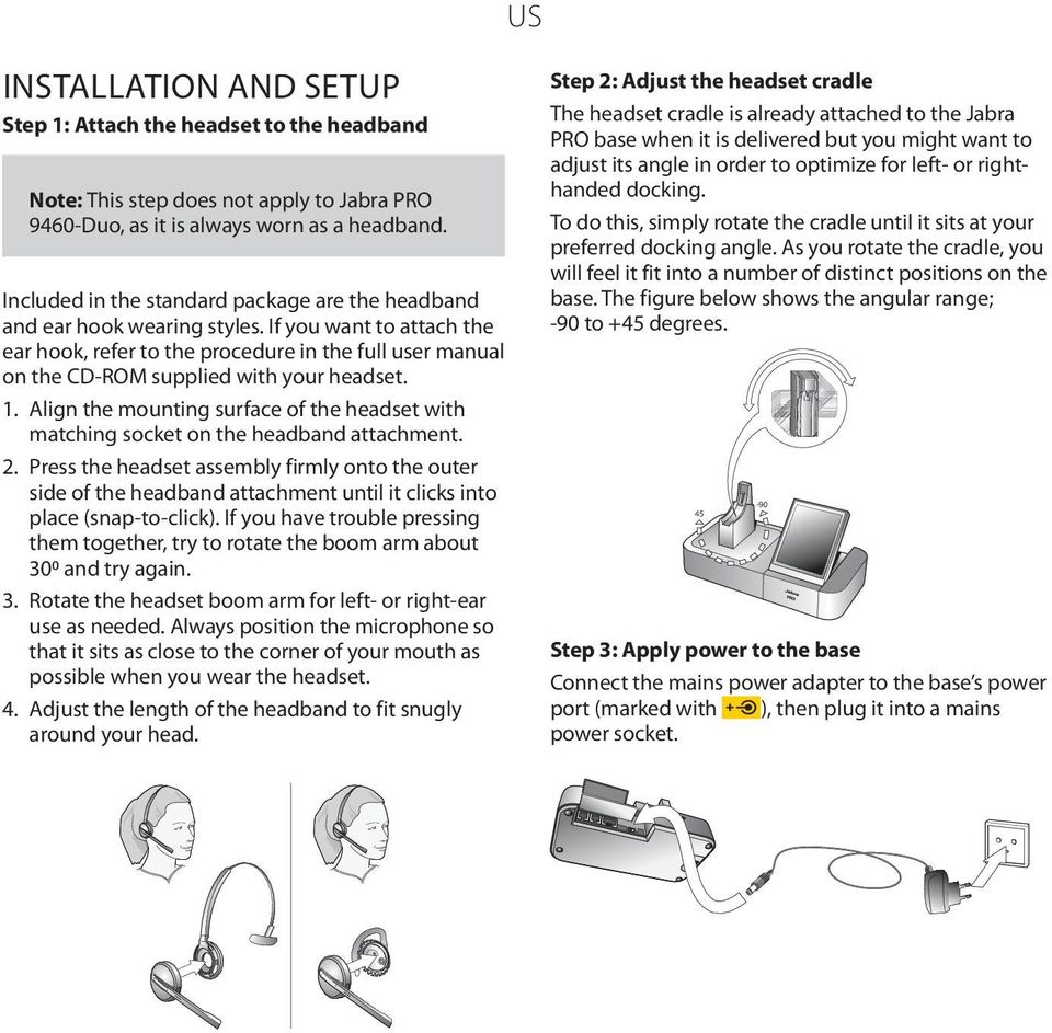 If you want to attach the ear hook, refer to the procedure in the full user manual on the CD-ROM supplied with your headset. 1.