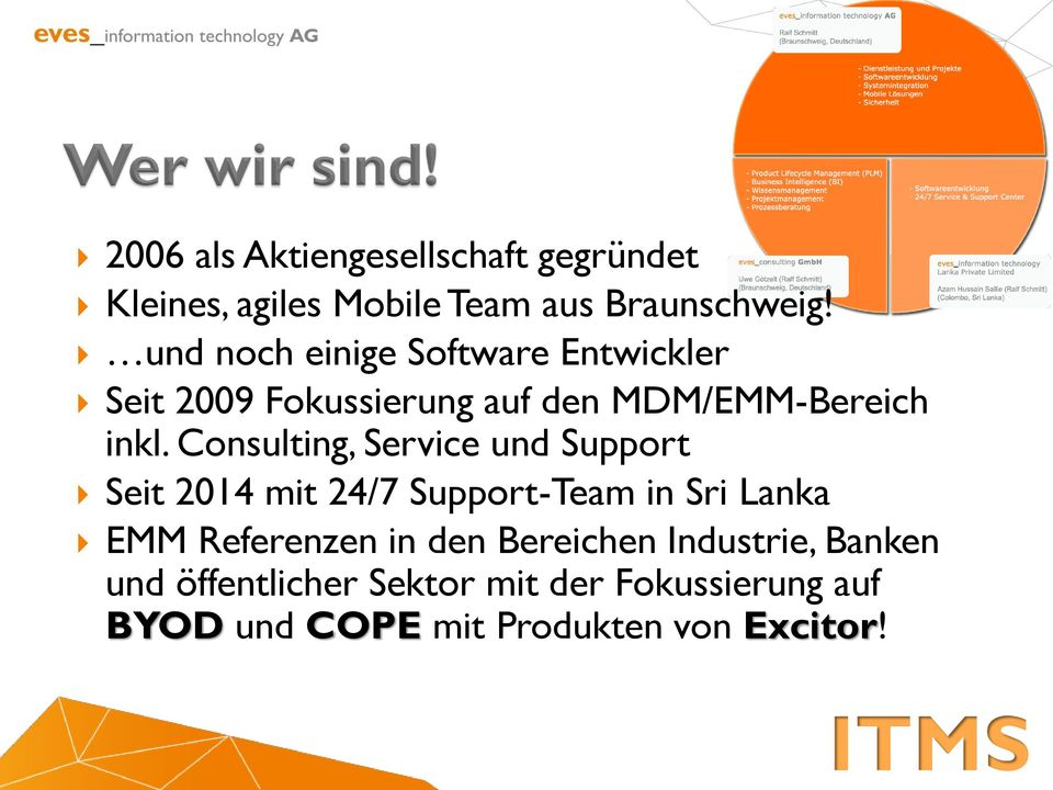 Consulting, Service und Support Seit 2014 mit 24/7 Support-Team in Sri Lanka EMM Referenzen in den