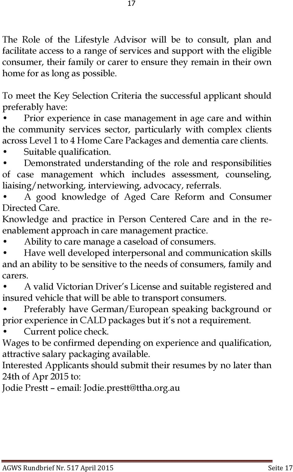 To meet the Key Selection Criteria the successful applicant should preferably have: Prior experience in case management in age care and within the community services sector, particularly with complex
