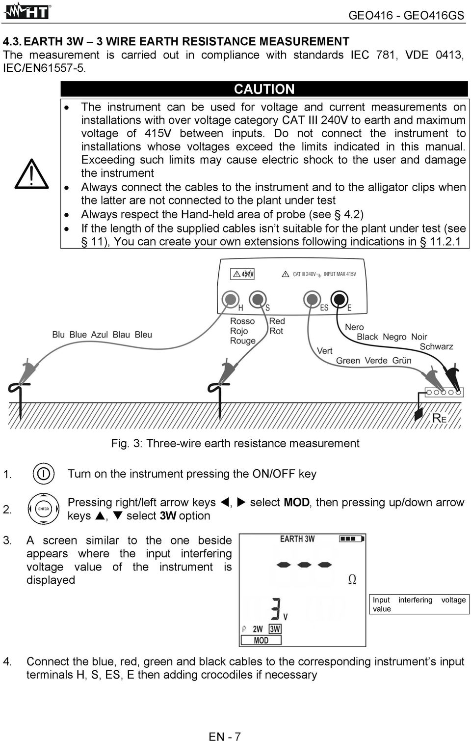 Do not connect the instrument to installations whose voltages exceed the limits indicated in this manual.