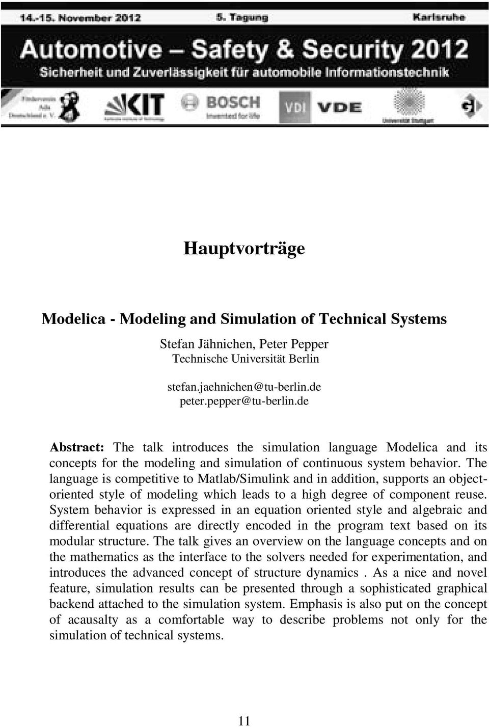 The language is competitive to Matlab/Simulink and in addition, supports an objectoriented style of modeling which leads to a high degree of component reuse.