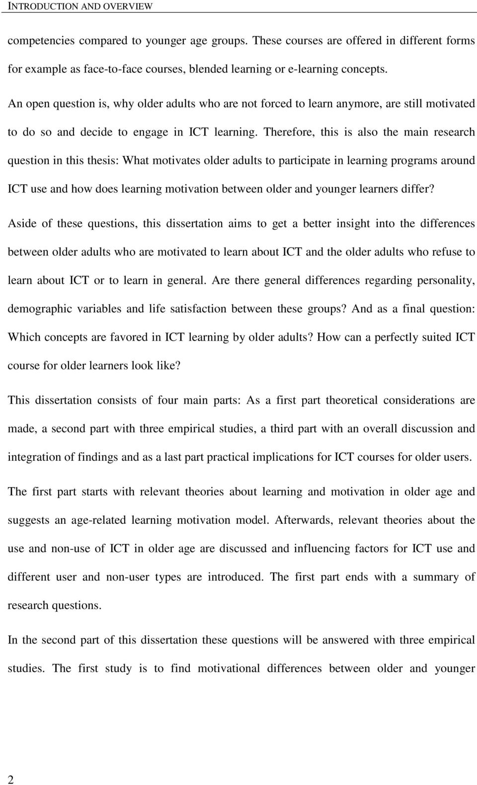 Therefore, this is also the main research question in this thesis: What motivates older adults to participate in learning programs around ICT use and how does learning motivation between older and