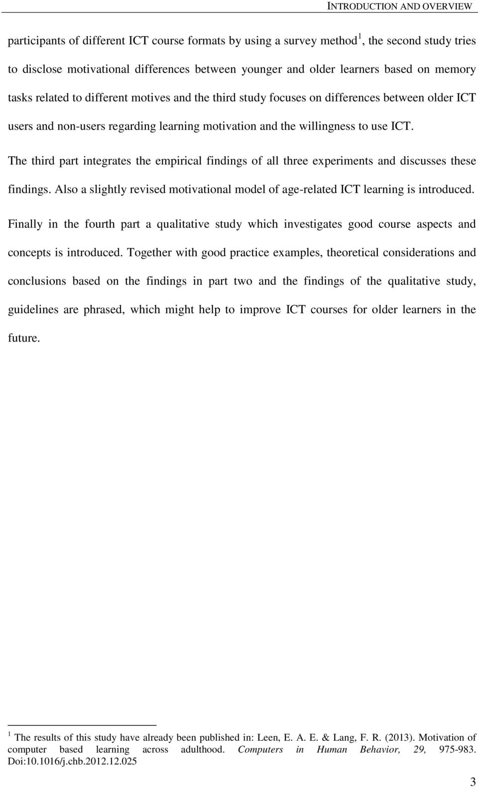 The third part integrates the empirical findings of all three experiments and discusses these findings. Also a slightly revised motivational model of age-related ICT learning is introduced.
