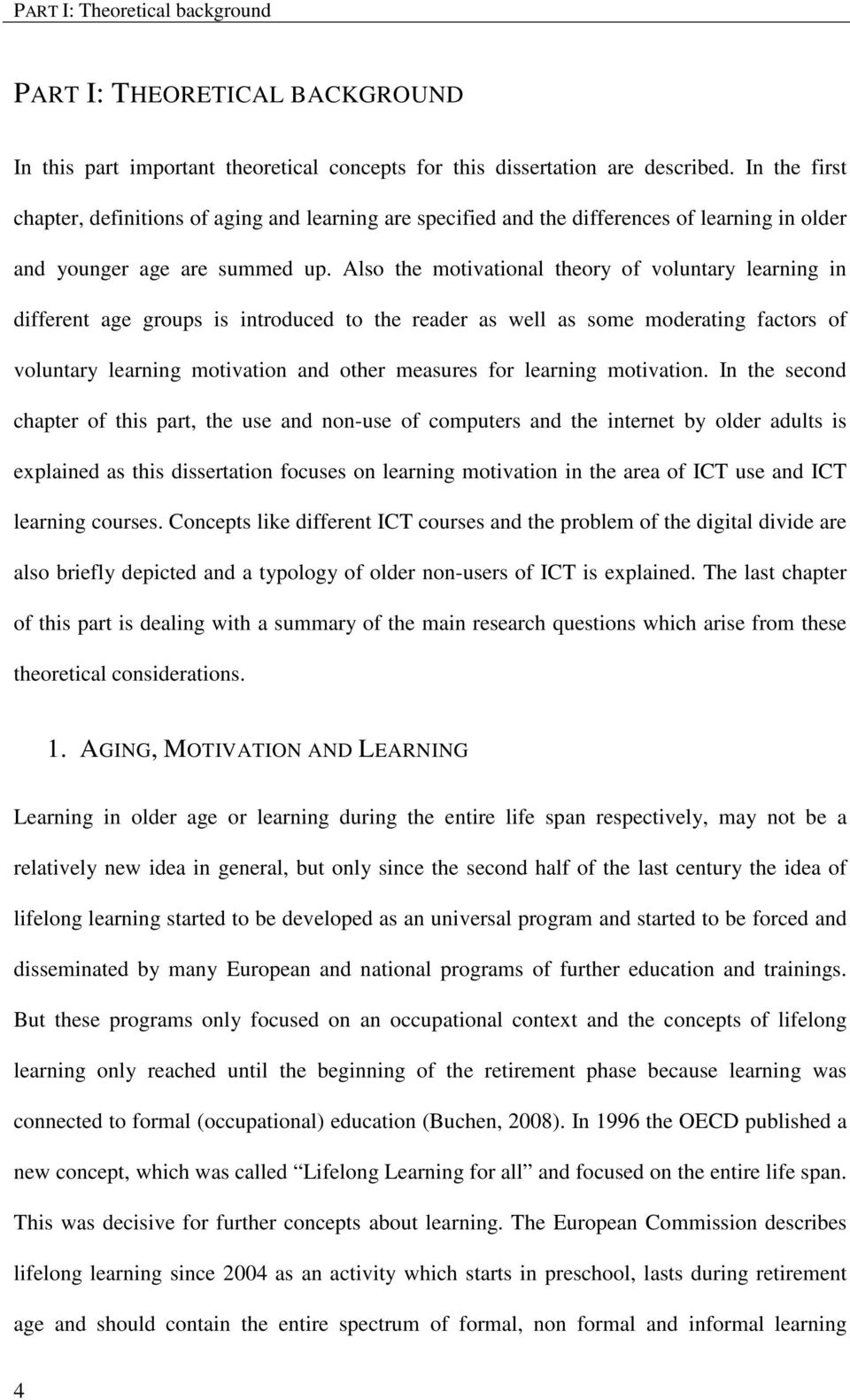 Also the motivational theory of voluntary learning in different age groups is introduced to the reader as well as some moderating factors of voluntary learning motivation and other measures for