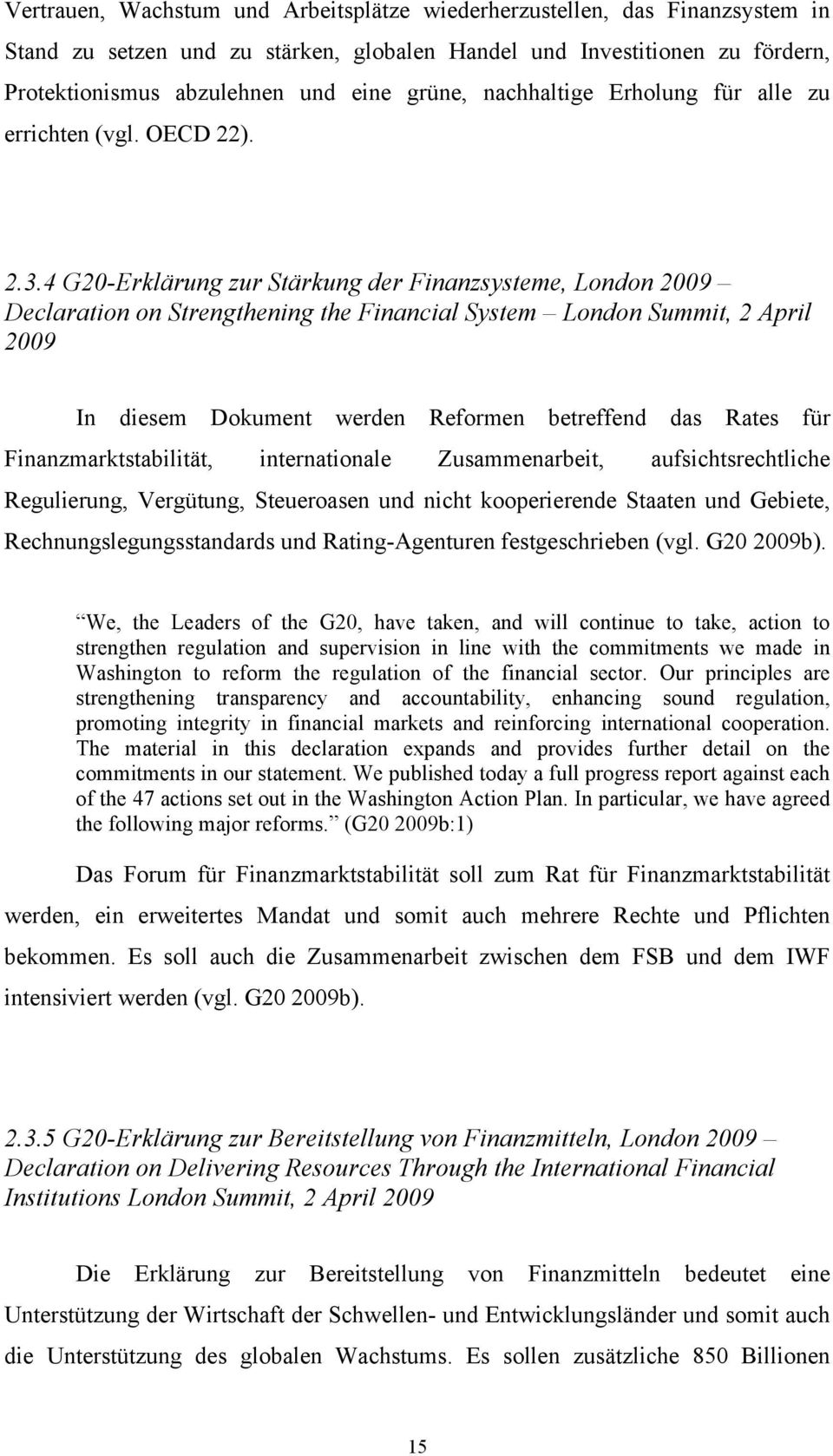 4 -Erklärung zur Stärkung r Finanzsysteme, London 2009 Declaration on Strengthening the Financial System London Summit, 2 April 2009 In diesem Dokument wern Reformen betreffend das Rates für