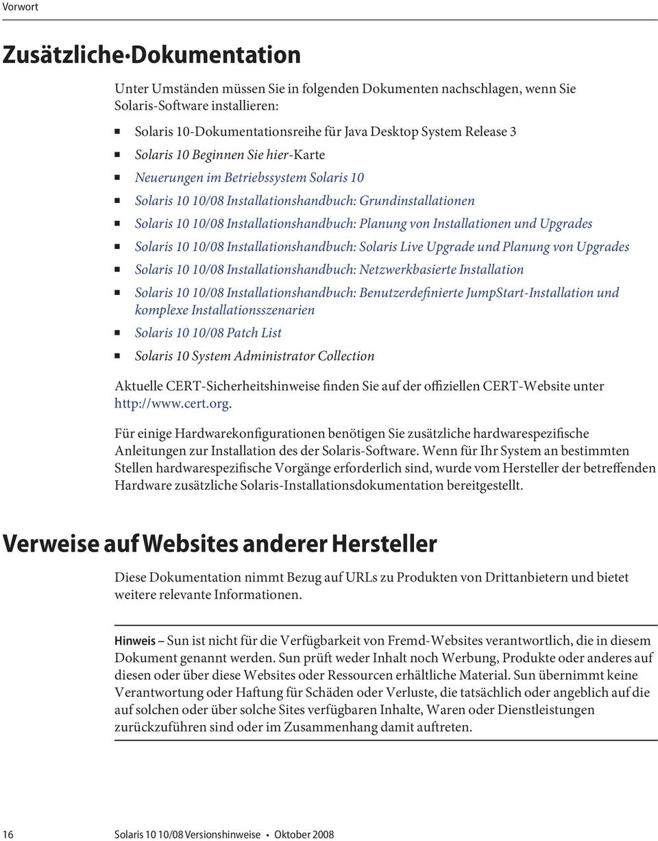 Installationen und Upgrades Solaris 10 10/08 Installationshandbuch: Solaris Live Upgrade und Planung von Upgrades Solaris 10 10/08 Installationshandbuch: Netzwerkbasierte Installation Solaris 10