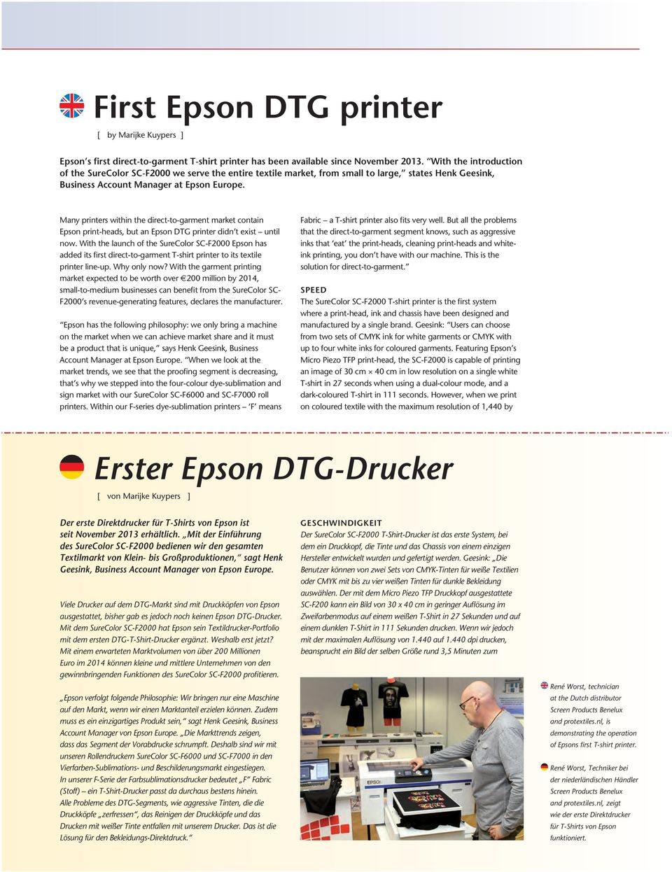 Many printers within the direct-to-garment market contain Epson print-heads, but an Epson DTG printer didn t exist until now.