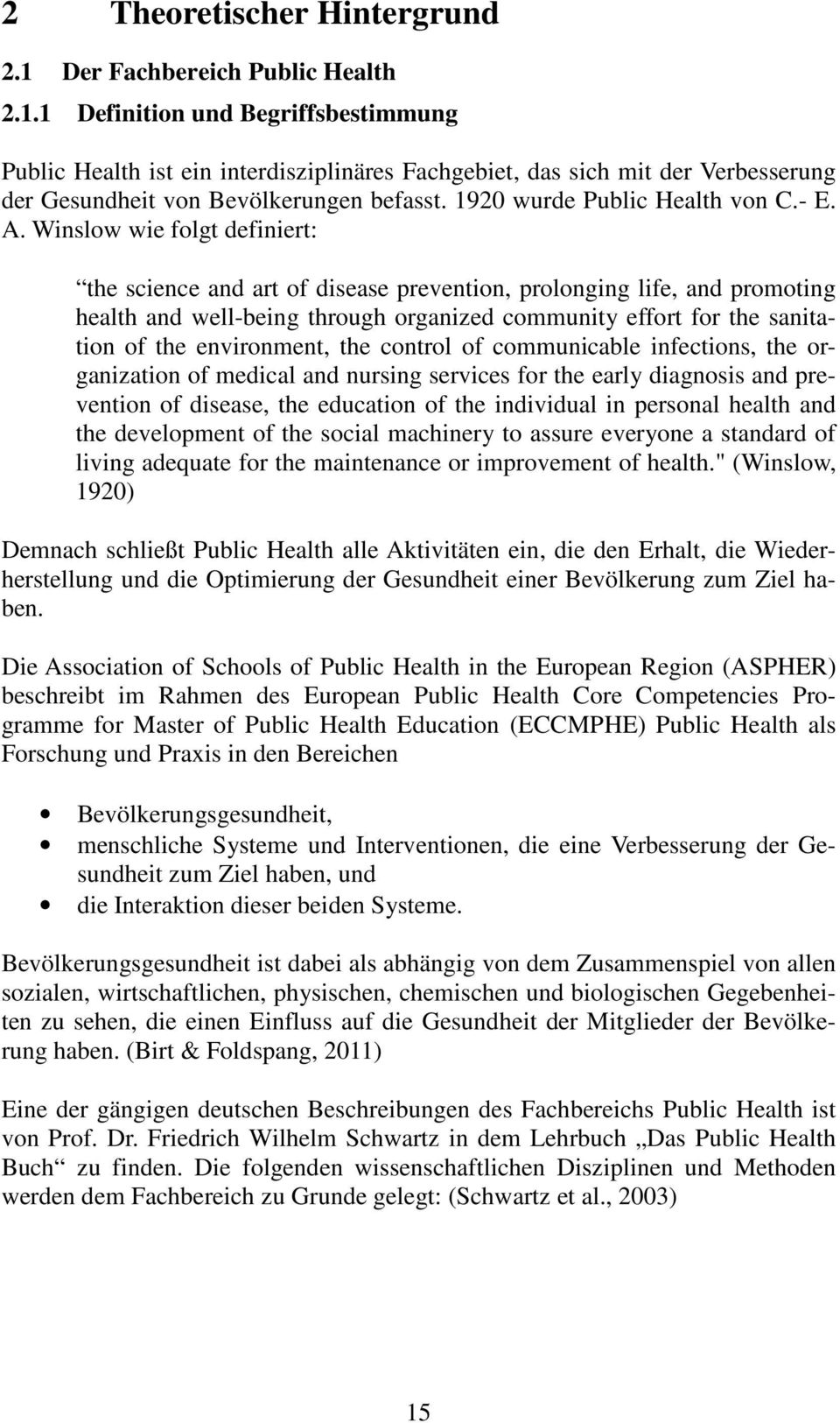 Winslow wie folgt definiert: the science and art of disease prevention, prolonging life, and promoting health and well-being through organized community effort for the sanitation of the environment,