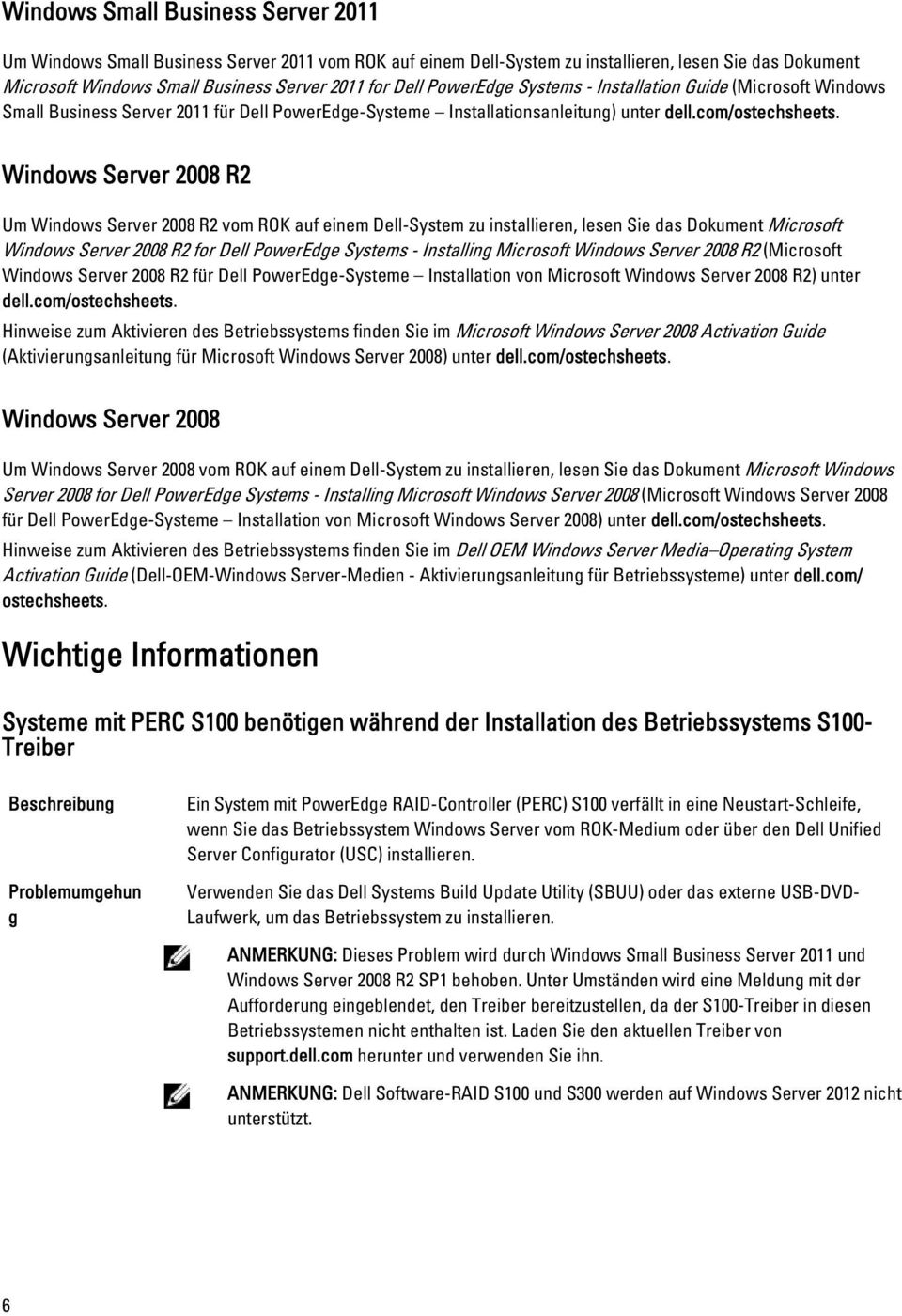 Windows Server 2008 R2 Um Windows Server 2008 R2 vom ROK auf einem Dell-System zu installieren, lesen Sie das Dokument Microsoft Windows Server 2008 R2 for Dell PowerEdge Systems - Installing