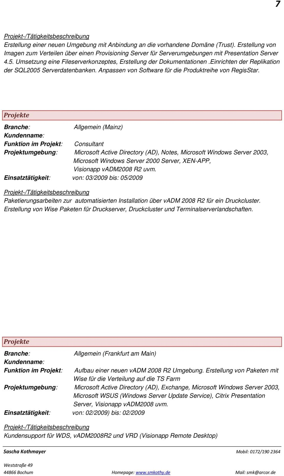 Allgemein (Mainz) Funktion im Projekt: Consultant Projektumgebung: Microsoft Active Directory (AD), Notes, Microsoft Windows Server 2003, Microsoft Windows Server 2000 Server, XEN-APP, Visionapp