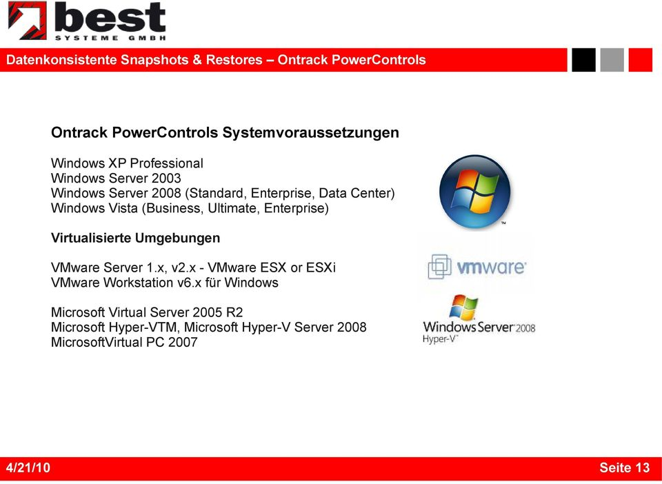 Ultimate, Enterprise) Virtualisierte Umgebungen VMware Server 1.x, v2.x - VMware ESX or ESXi VMware Workstation v6.