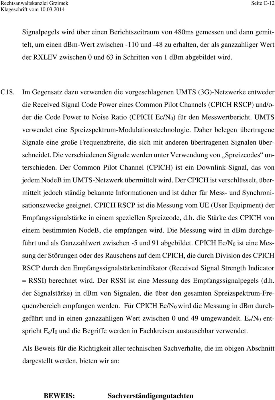Im Gegensatz dazu verwenden die vorgeschlagenen UMTS (3G)-Netzwerke entweder die Received Signal Code Power eines Common Pilot Channels (CPICH RSCP) und/oder die Code Power to Noise Ratio (CPICH