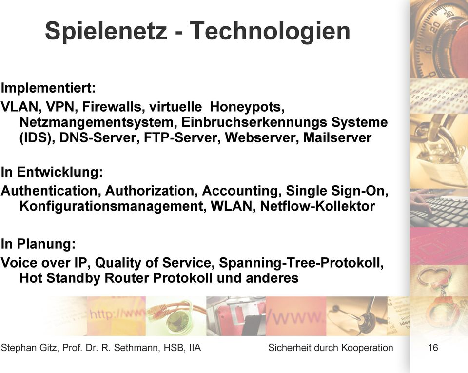Single Sign-On, Konfigurationsmanagement, WLAN, Netflow-Kollektor In Planung: Voice over IP, Quality of Service,
