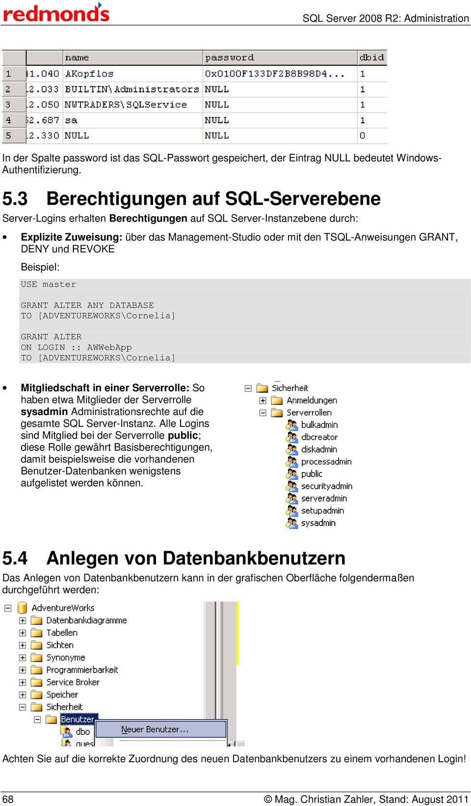 und REVOKE Beispiel: USE master GRANT ALTER ANY DATABASE TO [ADVENTUREWORKS\Cornelia] GRANT ALTER ON LOGIN :: AWWebApp TO [ADVENTUREWORKS\Cornelia] Mitgliedschaft in einer Serverrolle: So haben etwa