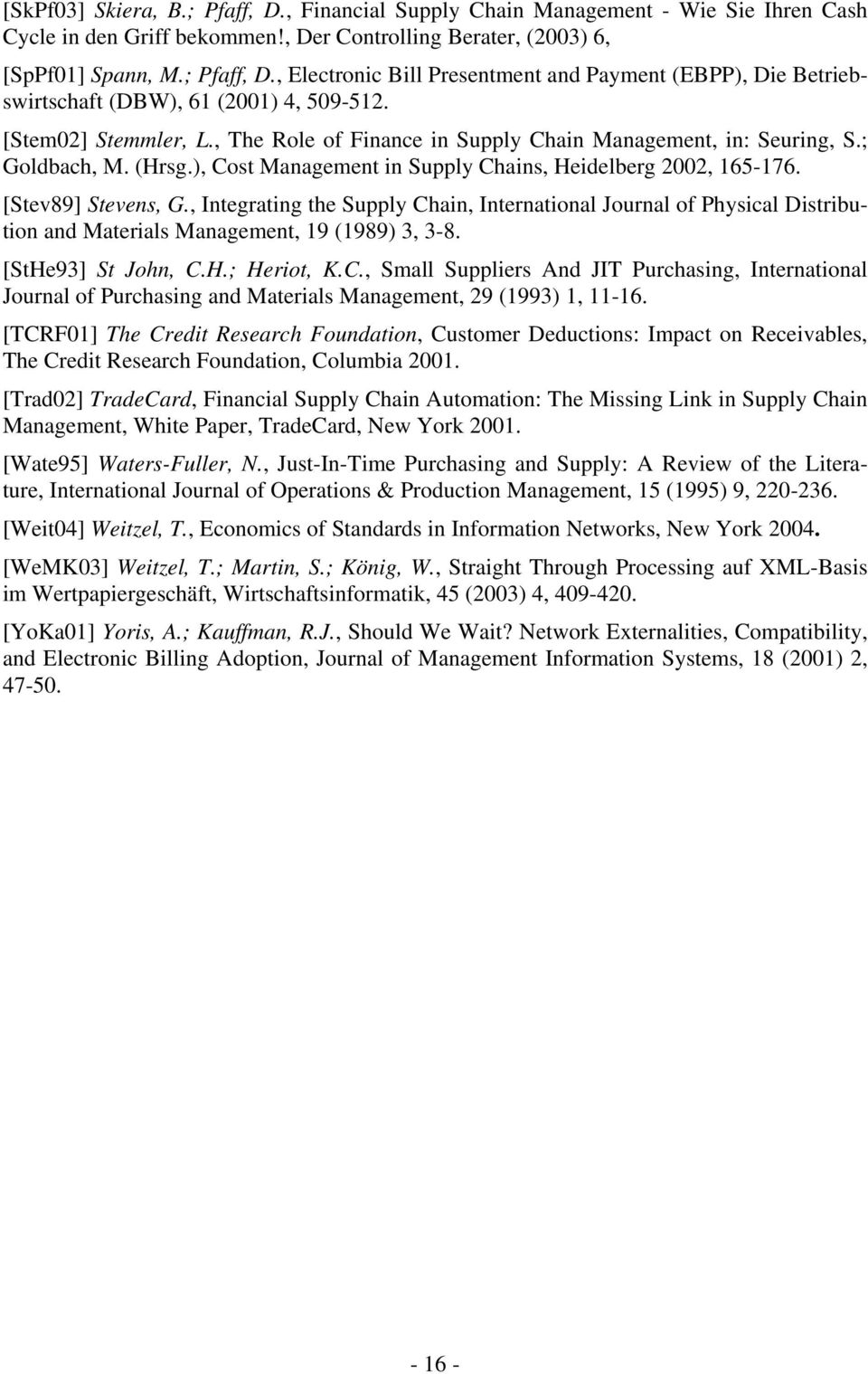 , Integrating the Supply Chain, International Journal of Physical Distribution and Materials Management, 19 (1989) 3, 3-8. [StHe93] St John, C.H.; Heriot, K.C., Small Suppliers And JIT Purchasing, International Journal of Purchasing and Materials Management, 29 (1993) 1, 11-16.