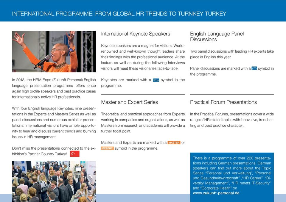 With four English language Keynotes, nine presentations in the Experts and Masters Series as well as panel discussions and numerous exhibitor presentations, international visitors have ample