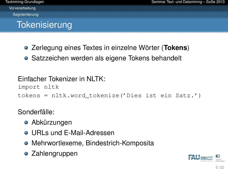 Tokens behandelt Einfacher Tokenizer in NLTK: import nltk tokens = nltk.