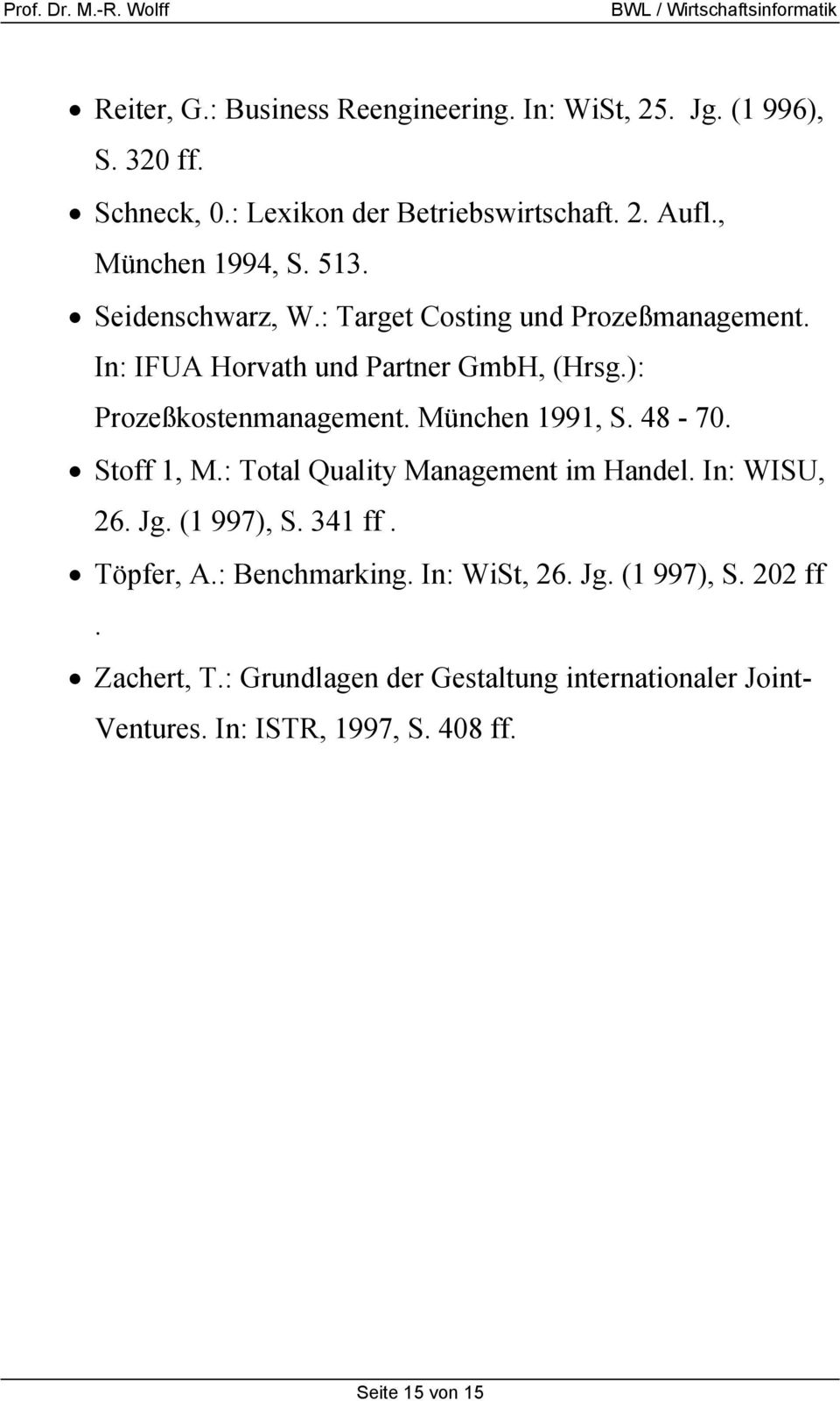 ): Prozeßkostenmanagement. München 1991, S. 48-70. Stoff 1, M.: Total Quality Management im Handel. In: WISU, 26. Jg. (1 997), S. 341 ff.