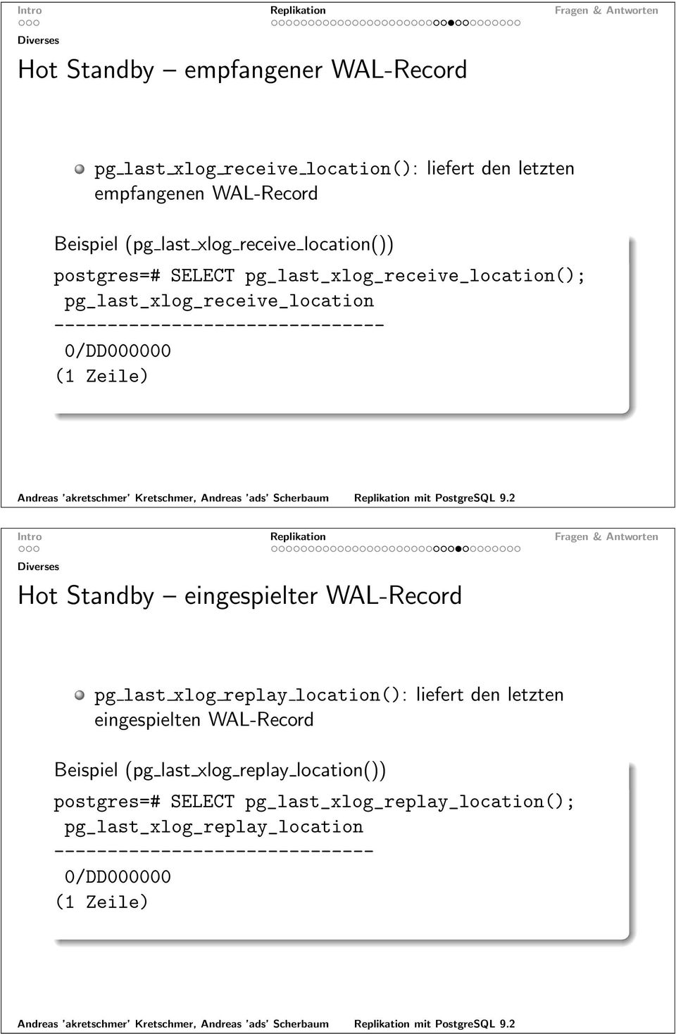 Zeile) Diverses Hot Standby eingespielter WAL-Record pg last xlog replay location(): liefert den letzten eingespielten WAL-Record Beispiel (pg last
