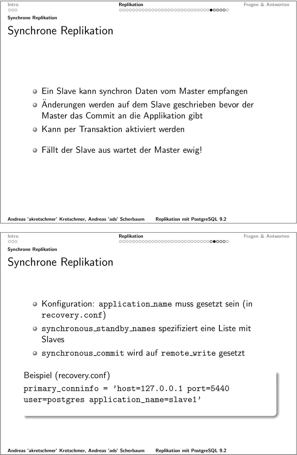 Synchrone Replikation Synchrone Replikation Konfiguration: application name muss gesetzt sein (in recovery.