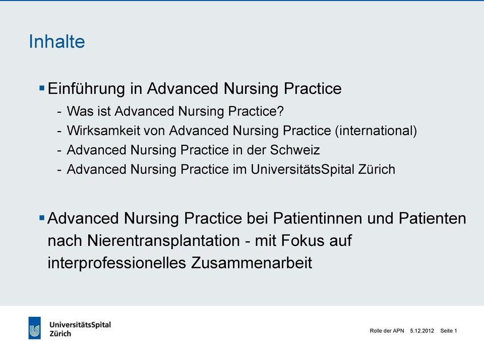 - Advanced Nursing Practice im UniversitätsSpital Zürich Advanced Nursing Practice bei Patientinnen