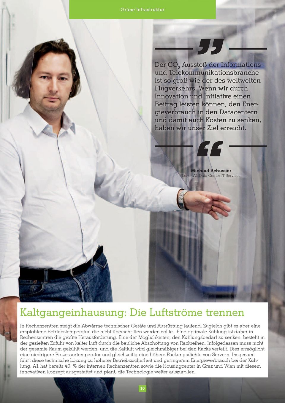 Michael Schusser Leiter A1 Data Center IT Services Kaltgangeinhausung: Die Luftströme trennen In Rechenzentren steigt die Abwärme technischer Geräte und Ausrüstung laufend.