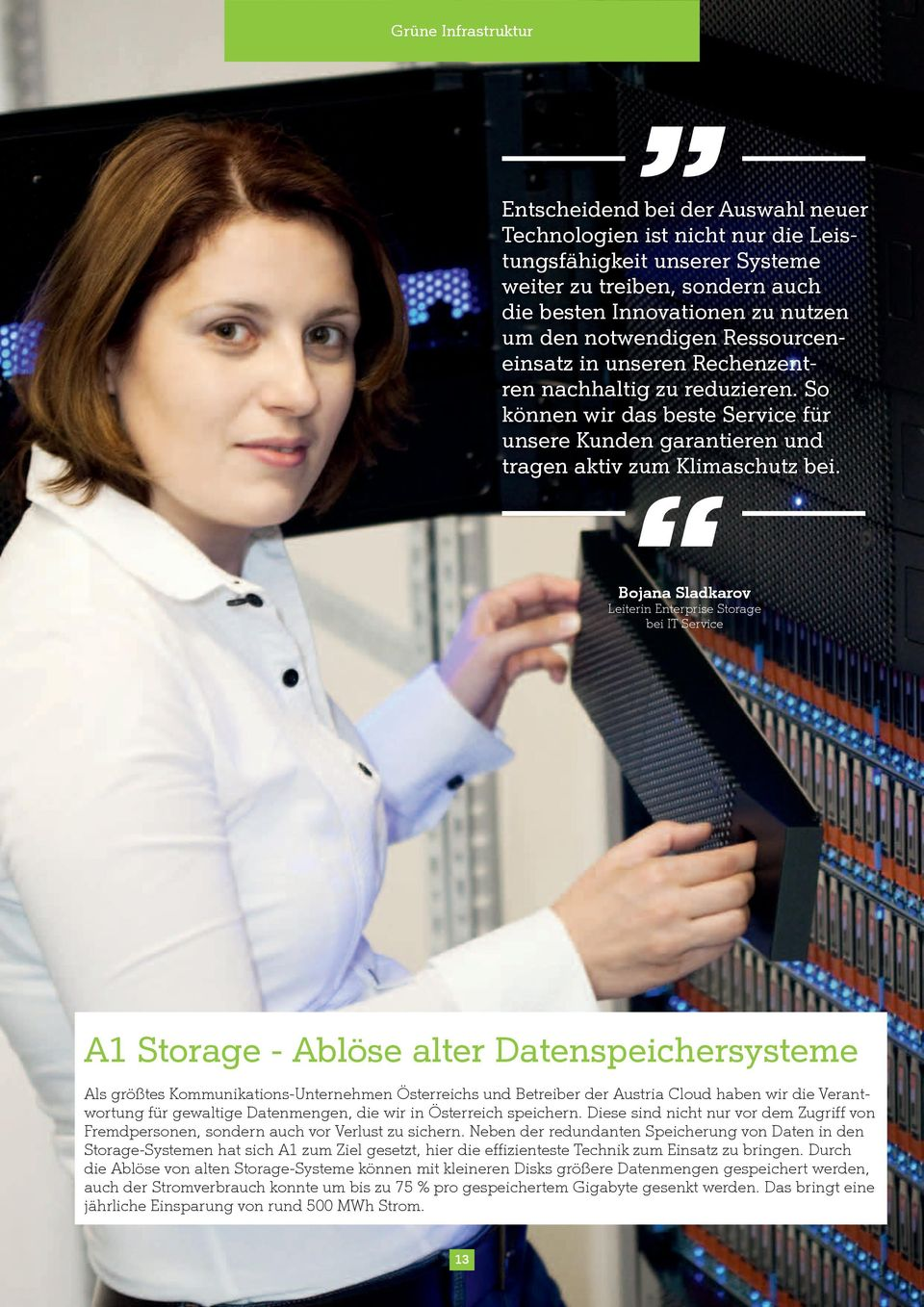 Bojana Sladkarov Leiterin Enterprise Storage bei IT Service A1 Storage - Ablöse alter Datenspeichersysteme Als größtes Kommunikations-Unternehmen Österreichs und Betreiber der Austria Cloud haben wir