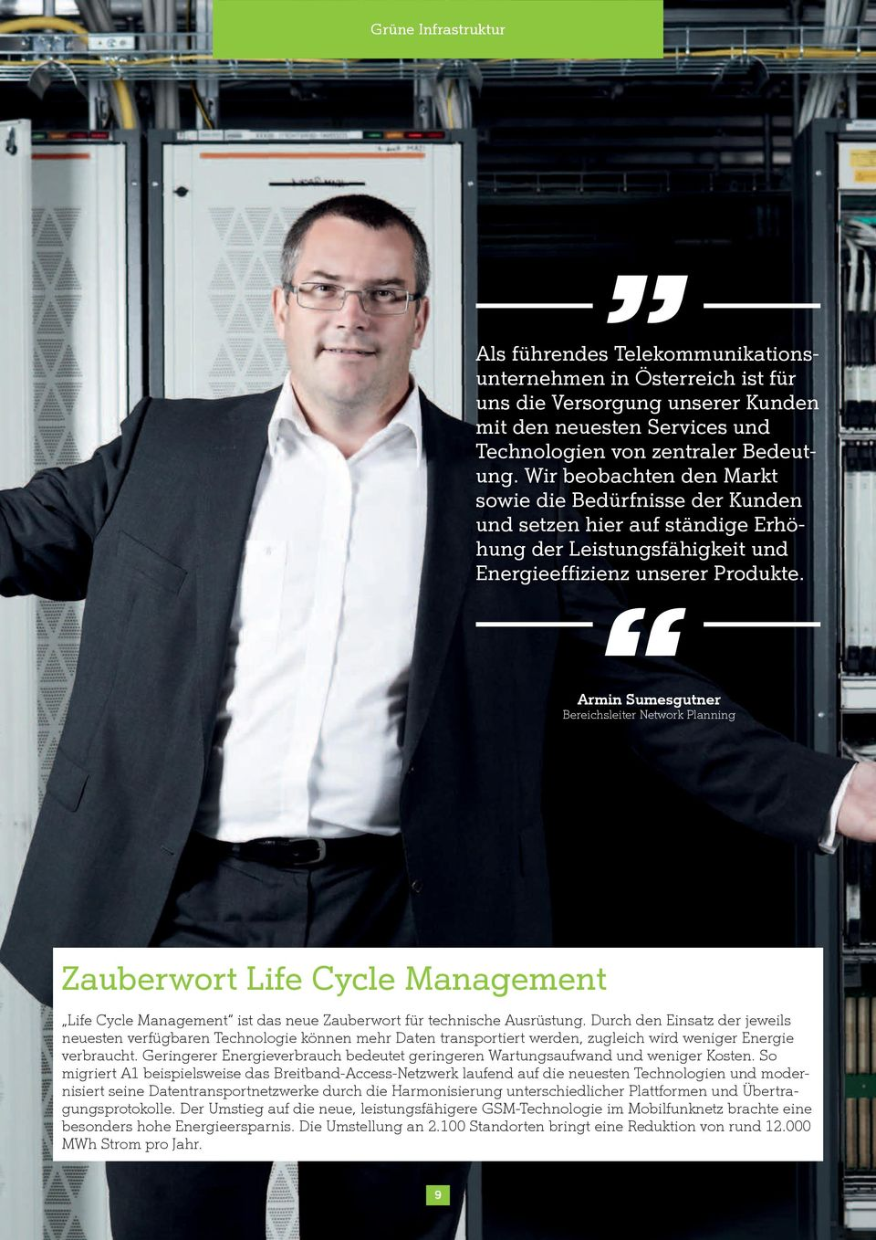 Armin Sumesgutner Bereichsleiter Network Planning Zauberwort Life Cycle Management Life Cycle Management ist das neue Zauberwort für technische Ausrüstung.