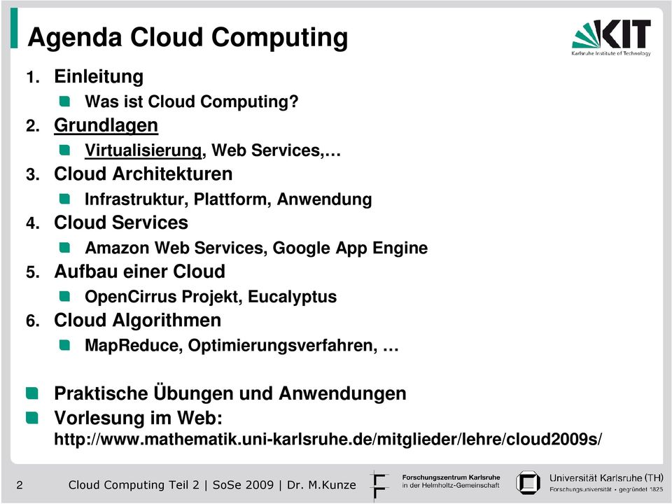 Cloud Services Amazon Web Services, Google App Engine 5. Aufbau einer Cloud OpenCirrus Projekt, Eucalyptus 6.