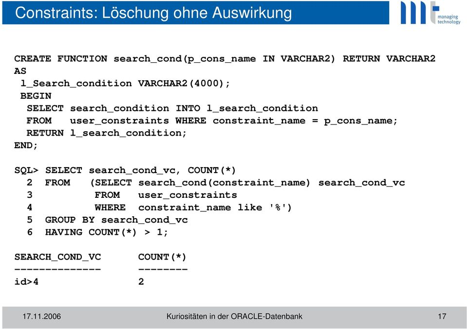 SELECT search_cond_vc, COUNT(*) 2 FROM (SELECT search_cond(constraint_name) search_cond_vc 3 FROM user_constraints 4 WHERE constraint_name like '%')
