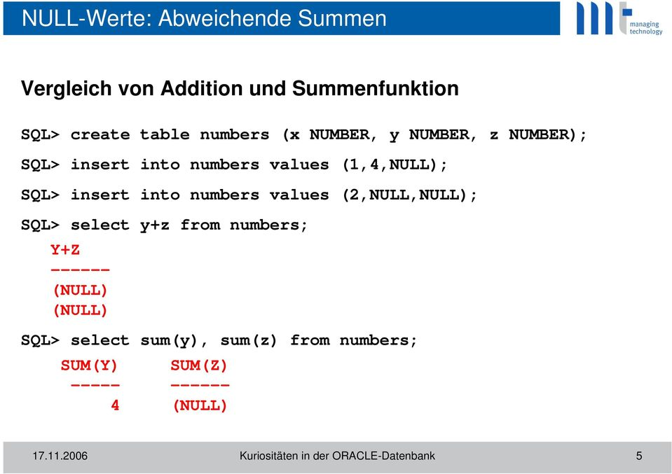 values (2,NULL,NULL); SQL> select y+z from numbers; Y+Z ------ (NULL) (NULL) SQL> select sum(y),