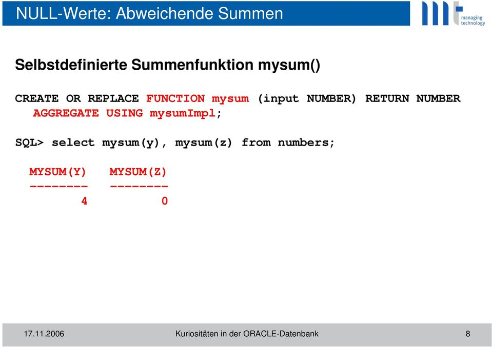 USING mysumimpl; SQL> select mysum(y), mysum(z) from numbers; MYSUM(Y)