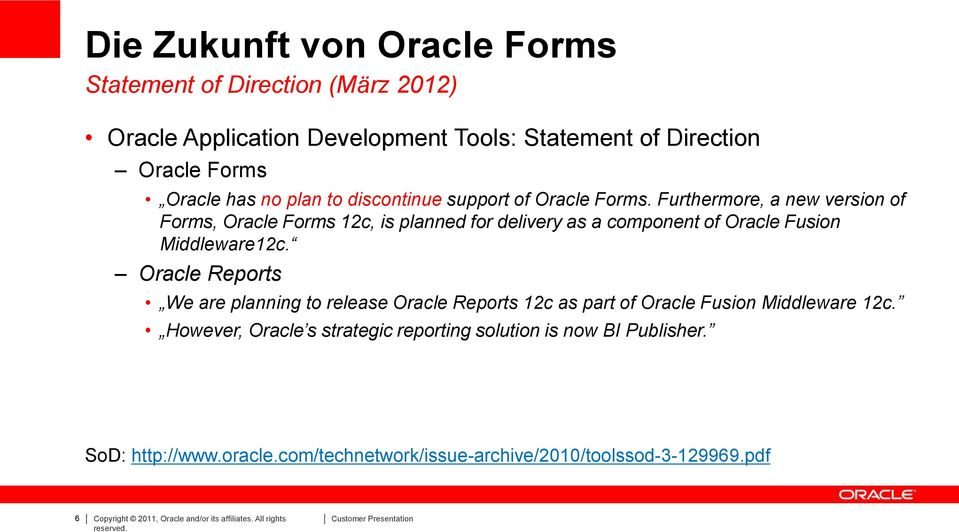 Furthermore, a new version of Forms, Oracle Forms 12c, is planned for delivery as a component of Oracle Fusion Middleware12c.