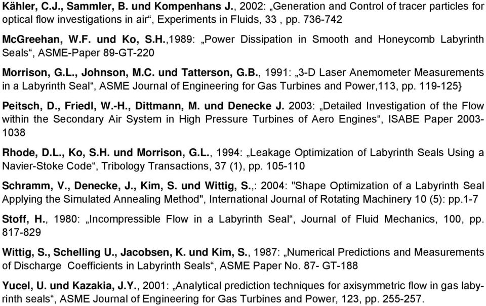 , 1991: 3-D Laser Anemometer Measurements in a Labyrinth Seal, ASME Journal of Engineering for Gas Turbines and Power,113, pp. 119-125} Peitsch, D., Friedl, W.-H., Dittmann, M. und Denecke J.