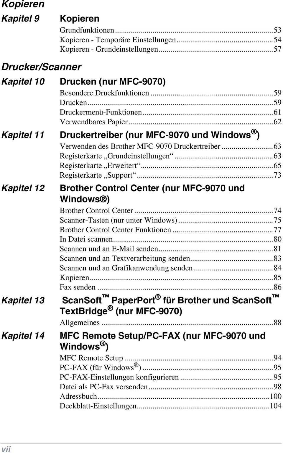 ..63 Registerkarte Grundeinstellungen...63 Registerkarte Erweitert...65 Registerkarte Support...73 Kapitel 12 Brother Control Center (nur MFC-9070 und Windows ) Brother Control Center.