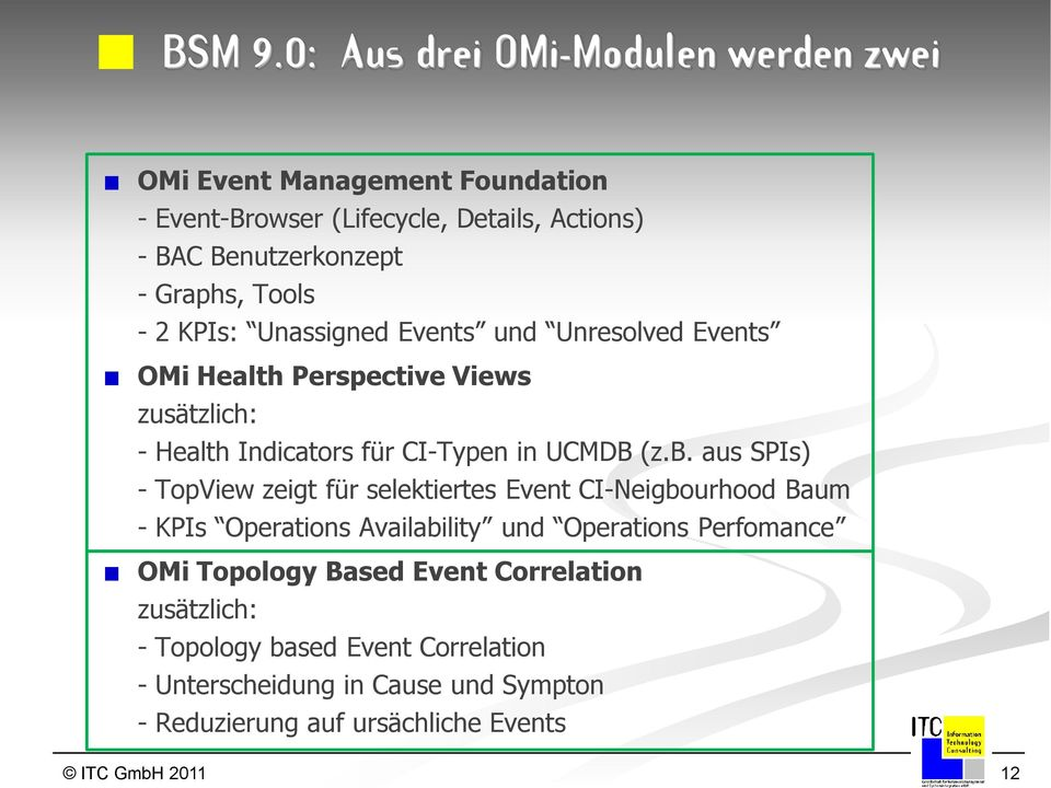 Tools - 2 KPIs: Unassigned Events und Unresolved Events OMi Health Perspective Views zusätzlich: - Health Indicators für CI-Typen in UCMDB (z.b.