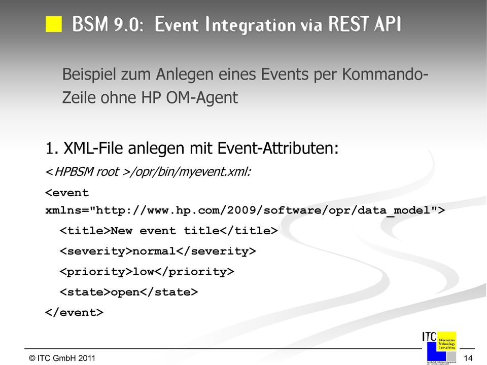 HP OM-Agent 1. XML-File anlegen mit Event-Attributen: <HPBSM root >/opr/bin/myevent.