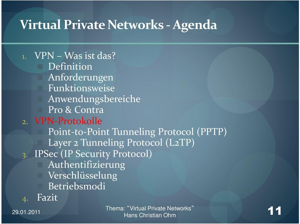 VPN-Protokolle Point-to-Point Tunneling Protocol (PPTP) Layer 2 Tunneling