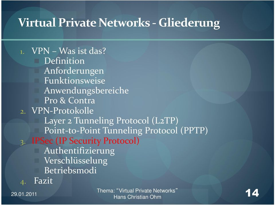 VPN-Protokolle Layer 2 Tunneling Protocol (L2TP) Point-to-Point Tunneling