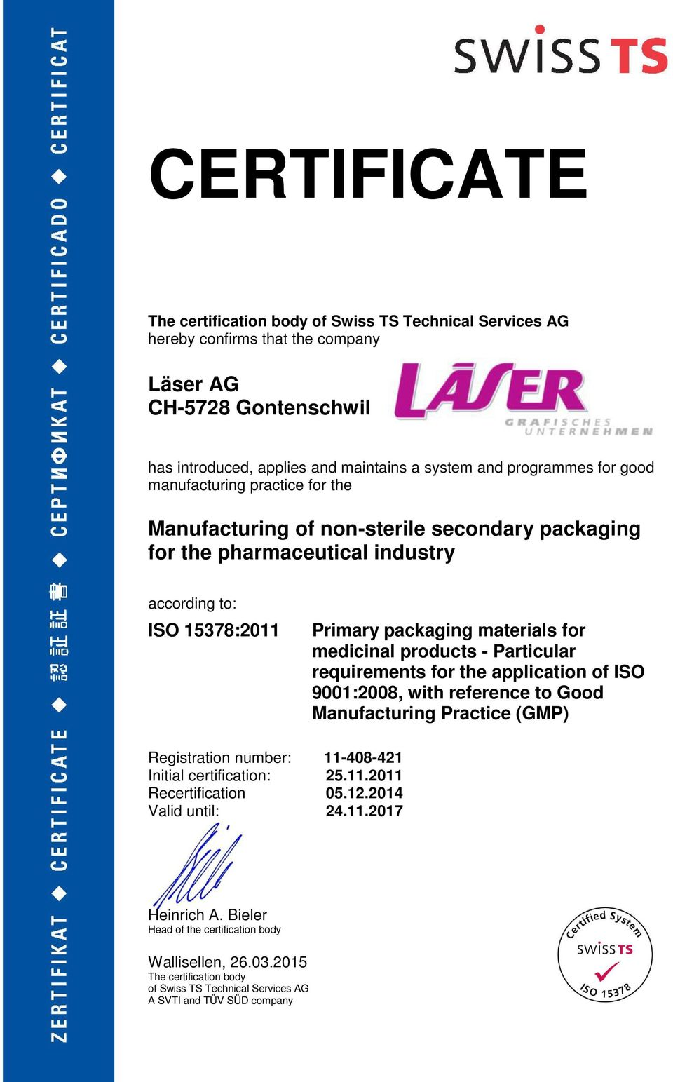 products - Particular requirements for the application of ISO 9001:2008, with reference to Good Manufacturing Practice (GMP) Registration number: 11-408-421 Initial certification: 25.