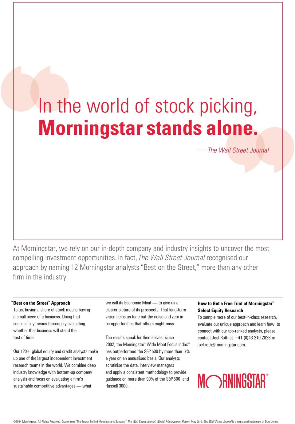 In fact, The Wall Street Journal recognised our approach by naming 12 Morningstar analysts Best on the Street, more than any other firm in the industry.