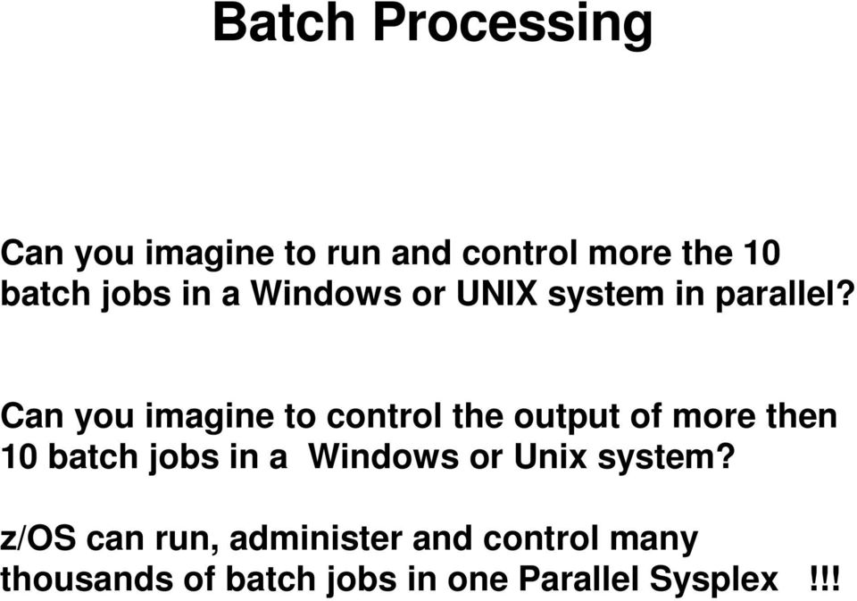 Can you imagine to control the output of more then 10 batch jobs in a