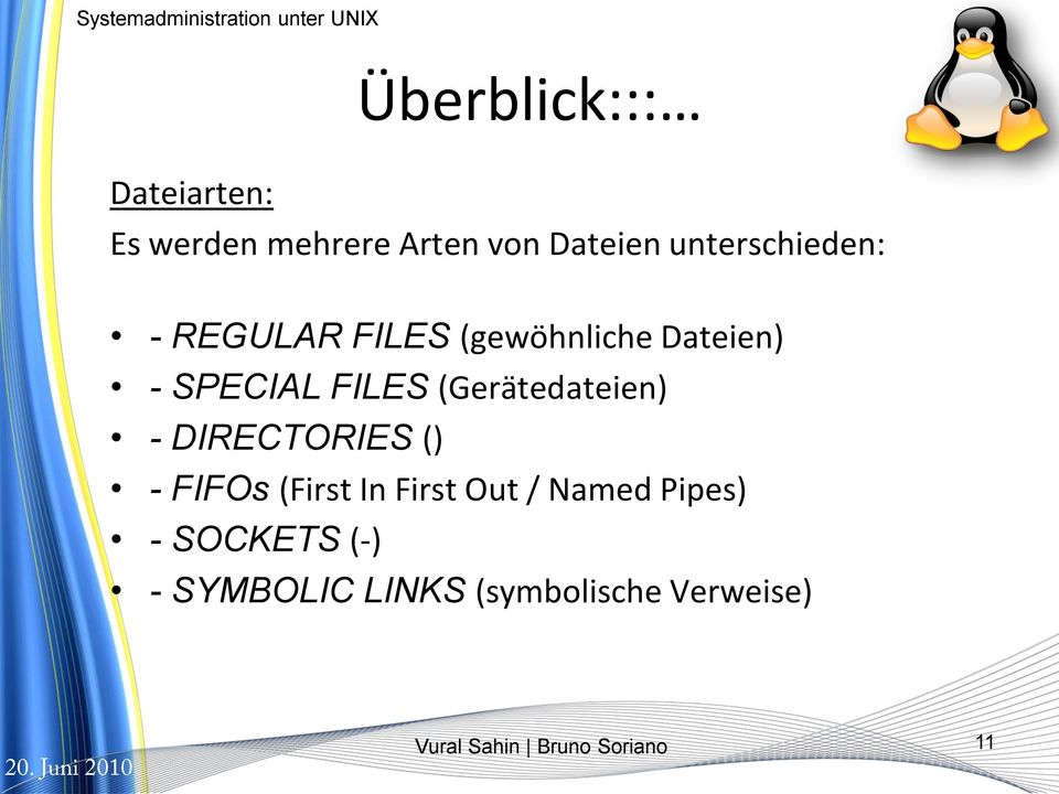 FILES (Gerätedateien) - DIRECTORIES () - FIFOs (First In First