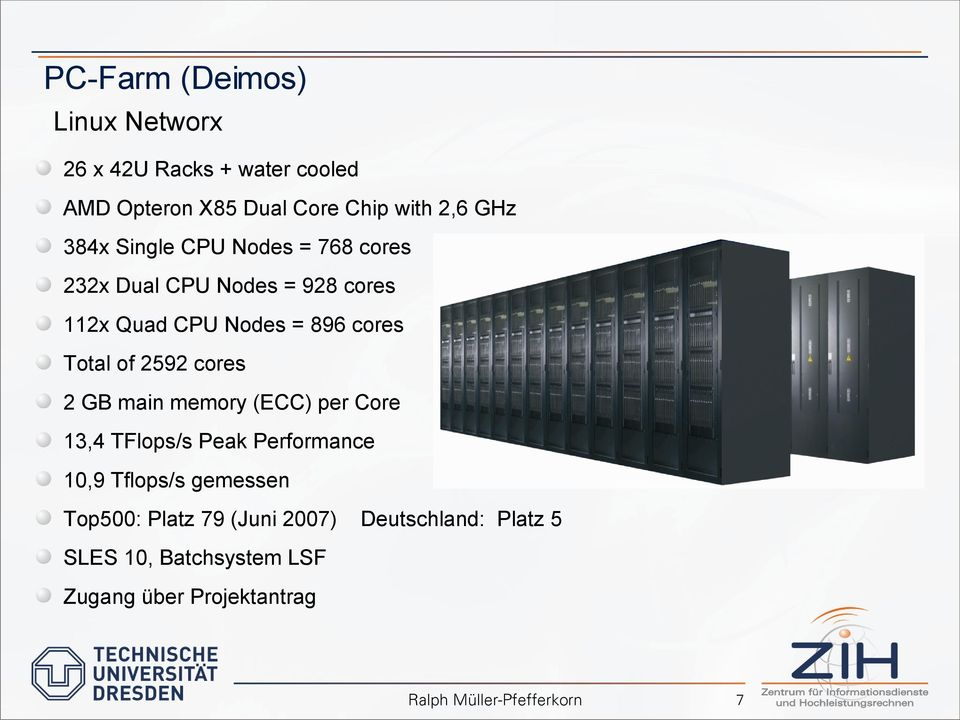 Total of 2592 cores 2 GB main memory (ECC) per Core 13,4 TFlops/s Peak Performance 10,9 Tflops/s