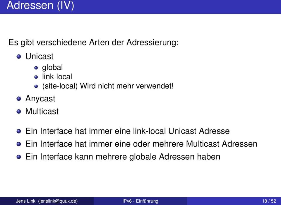 Anycast Multicast Ein Interface hat immer eine link-local Unicast Adresse Ein Interface